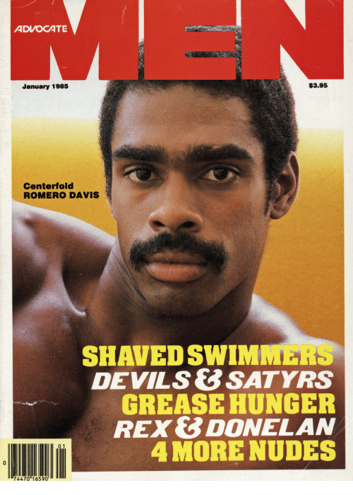 romero: ADVOCATE  January 1985  S3.95  Centerfold  ROMERO DAVIS  SHAVED SWIMMERS  DEVILS&SATYRS  GREASE HUNGER  REX& DONELAN  4 MORE NUDES  74470 16590