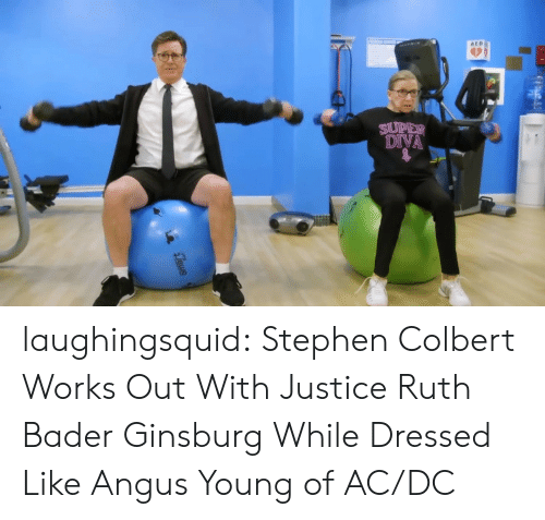 angus: AED  DIVA laughingsquid:  Stephen Colbert Works Out With Justice Ruth Bader Ginsburg While Dressed Like Angus Young of AC/DC
