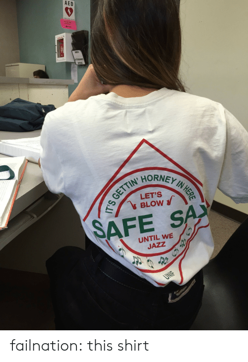aed: AED  INBOX  TTENDIANCE  OFFICE  TTIN' HORN  LET'S  BLOW  SAFE S  UNTIL WE  JAZZ failnation:  this shirt