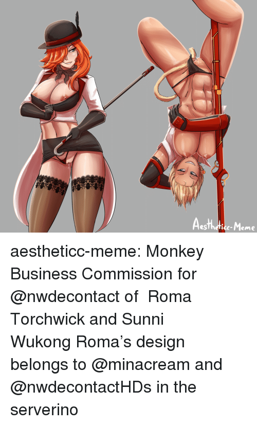 Gg, Meme, and Target: Aesthdtice-Meme aestheticc-meme:  Monkey BusinessCommission for @nwdecontact of Roma Torchwick and Sunni WukongRoma's design belongs to @minacreamand @nwdecontactHDs in the serverino