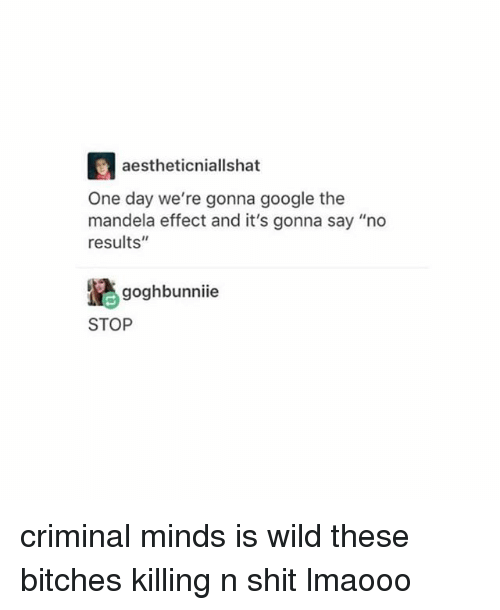 """Criminal Minds: aestheticniallshat  One day we're gonna google the  mandela effect and it's gonna say """"no  results""""  goghbunniie  STOP criminal minds is wild these bitches killing n shit lmaooo"""