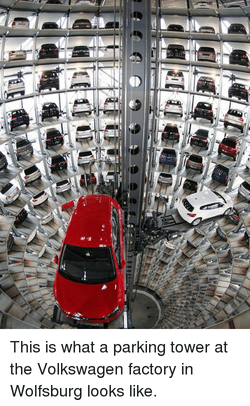 Memes, Wolfsburg, and 🤖: af  ーーーーーーー뉴 lle-l This is what a parking tower at the Volkswagen factory in Wolfsburg looks like.