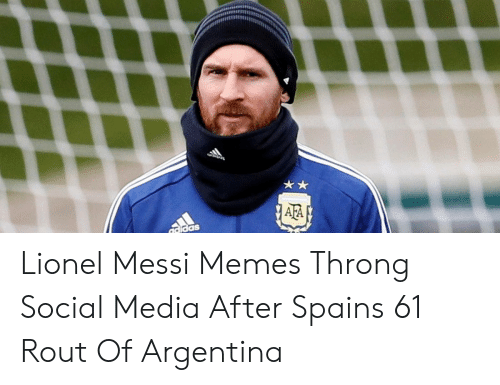 Lionel Messi Memes: AFA  daidas Lionel Messi Memes Throng Social Media After Spains 61 Rout Of Argentina