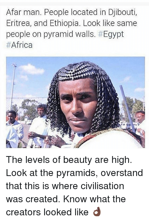 Egyption: Afar man. People located in Djibouti,  Eritrea, and Ethiopia. Look like same  people on pyramid walls. # Egypt  The levels of beauty are high. Look at the pyramids, overstand that this is where civilisation was created. Know what the creators looked like 👌🏿