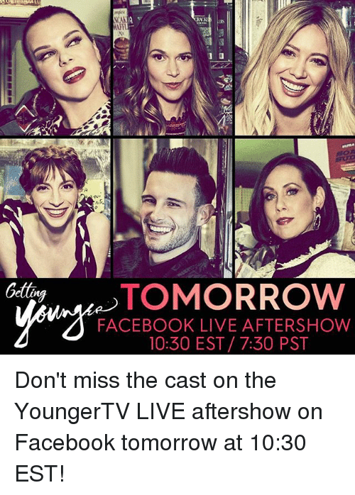 Facebook Live: AFF  Getta  TOMORROW  FACEBOOK LIVE AFTERSHOW  10:30 EST/ 7:30 PST Don't miss the cast on the YoungerTV LIVE aftershow on Facebook tomorrow at 10:30 EST!