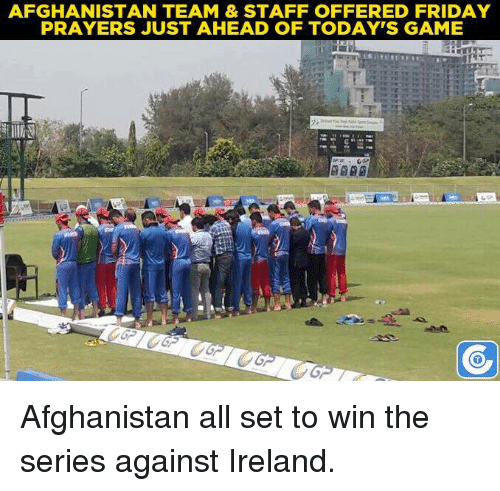 fridays: AFGHANISTAN TEAM & STAFF OFFERED FRIDAY  PRAYERS JUST AHEAD OF TODAY'S GAME Afghanistan all set to win the series against Ireland.