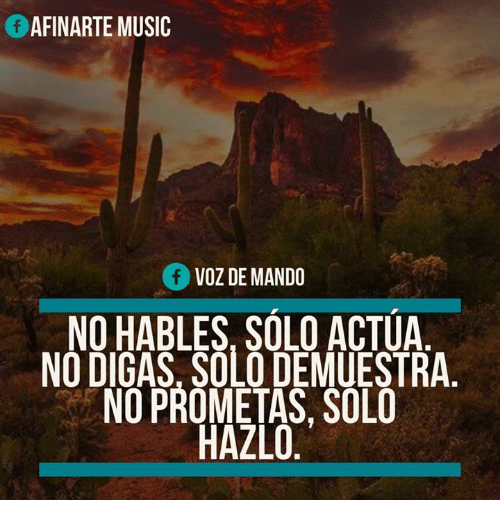 Memes, Music, and 🤖: AFINARTE MUSIC  Of VOZDEMANDO  NO HABLES SOLO ACTUA  NO DIGAS, SOLO DEMUESTRA  SOLO  HAZLO