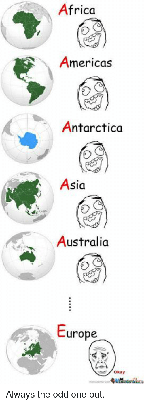 Memes, Antarctica, and 🤖: Africa  Americas  Antarctica  Asia  Australia  urope  Okay Always the odd one out.