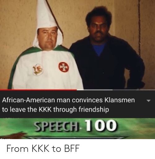 african american: African-American man convinces Klansmen  to leave the KKK through friendship  SPEECH 100 From KKK to BFF