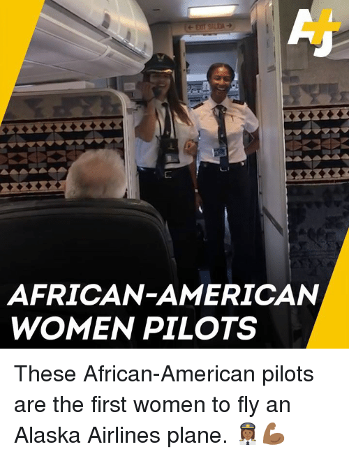 Memes, Alaska, and American: AFRICAN-AMERICAN  WOMEN PILOTS These African-American pilots are the first women to fly an Alaska Airlines plane. 👩🏾‍✈️💪🏾
