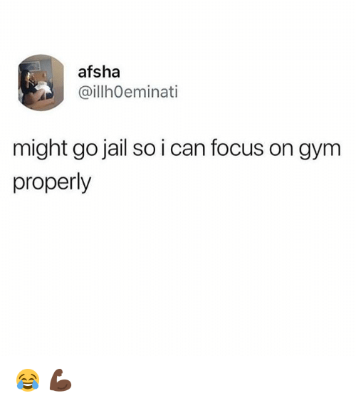 Gym, Jail, and Focus: afsha  @illhOeminati  might go jail so i can focus on gym  properly 😂 💪🏿