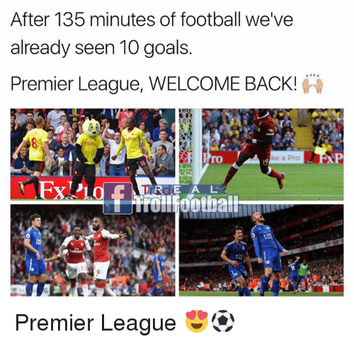 Football, Goals, and Memes: After 135 minutes of football we've  already seen 10 goals.  Premier League, WELCOME BACK!  ke a Pro  ROE A L Premier League 😍⚽️