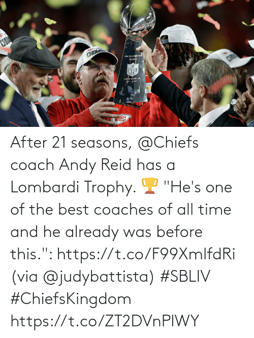 "All Time: After 21 seasons, @Chiefs coach Andy Reid has a Lombardi Trophy. 🏆  ""He's one of the best coaches of all time and he already was before this."": https://t.co/F99XmlfdRi (via @judybattista) #SBLIV #ChiefsKingdom https://t.co/ZT2DVnPlWY"