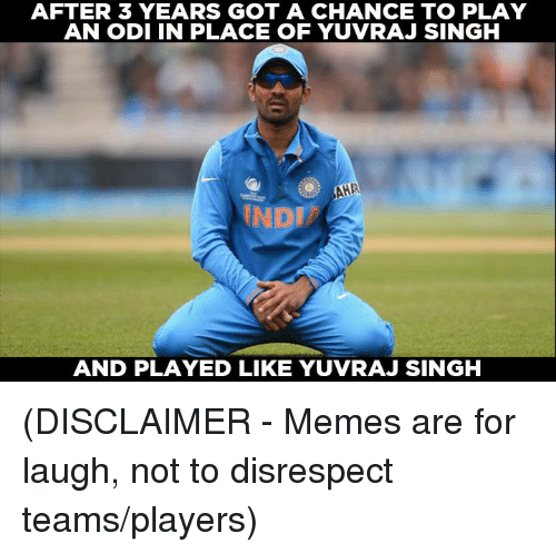 odi: AFTER 3 YEARS GOT A CHANCE TO PLAY  AN ODI IN PLACE OF YUVRAJ SINGH  AND PLAYED LIKE YUVRAJ SINGH (DISCLAIMER - Memes are for laugh, not to disrespect teams/players)