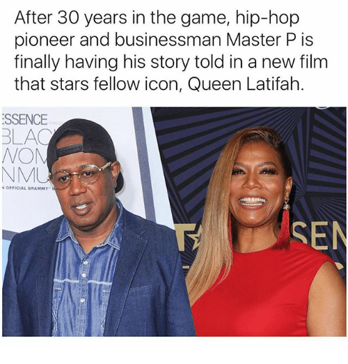 noms: After 30 years in the game, hip-hop  pioneer and businessman Master P is  finally having his story told in a new film  that stars fellow icon, Queen Latifah.  ESSENCE  BLAC  NOM  OFFICIAL GRAMMY  SEN