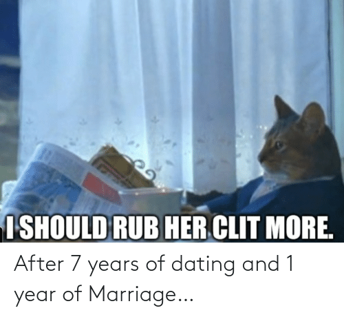 Marriage: After 7 years of dating and 1 year of Marriage…