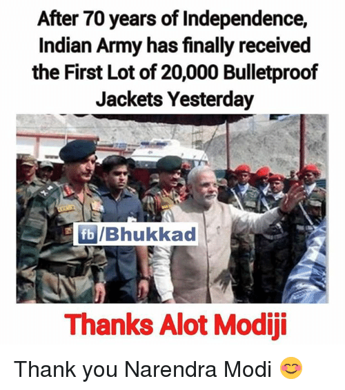 Memes, Army, and Indian: After 70 years of Independence,  Indian Army has finally received  the First Lot of 20,000 Bulletproof  Jackets Yesterday  fb IBhukkad  Thanks Alot Modiji Thank you Narendra Modi 😊