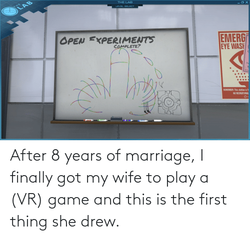 Marriage: After 8 years of marriage, I finally got my wife to play a (VR) game and this is the first thing she drew.