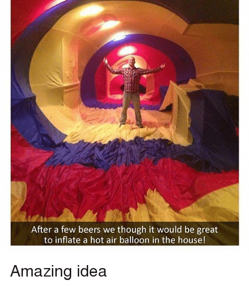 hot air balloons: After a few beers we though it would be great  to inflate a hot air balloon in the house! Amazing idea