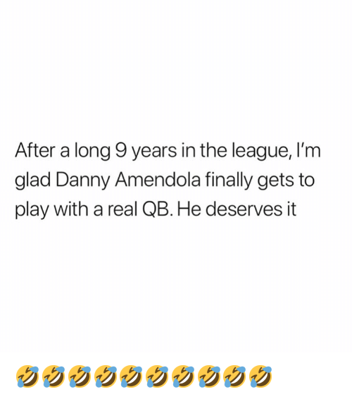 The League, Danny Amendola, and League: After a long 9 years in the league, I'm  glad Danny Amendola finally gets to  play with a real QB. He deserves it 🤣🤣🤣🤣🤣🤣🤣🤣🤣🤣
