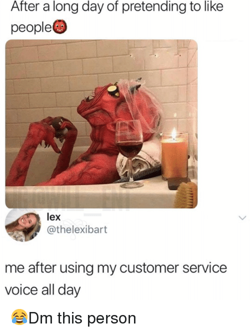 Memes, Voice, and 🤖: After a long day of pretending to like  people  lex  @thelexibart  me after using my customer service  voice all day 😂Dm this person