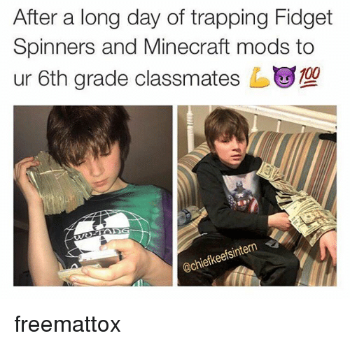 trapping: After a long day of trapping Fidget  Spinners and Mine craft mods to  ur 6th grade classmates ug109  iefkeetsi freemattox