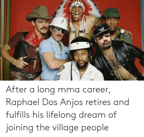 village people: After a long mma career, Raphael Dos Anjos retires and fulfills his lifelong dream of joining the village people