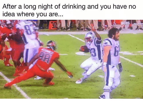Drinking, Nfl, and Idea: After a long night of drinking and you have no  idea where you are...