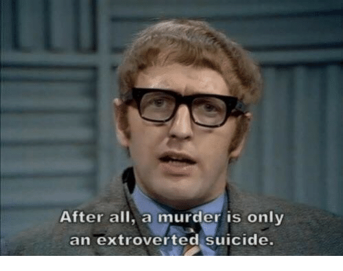 extroverted: After all, a murder is only  an extroverted suicide.