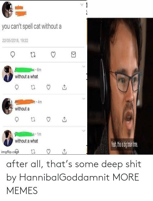 deep: after all, that's some deep shit by HannibalGoddamnit MORE MEMES