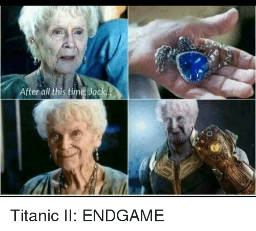 After All This Time: After all this time Jack Titanic II: ENDGAME