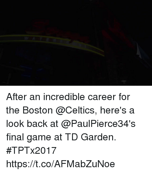 td garden: After an incredible career for the Boston @Celtics, here's a look back at @PaulPierce34's final game at TD Garden.  #TPTx2017 https://t.co/AFMabZuNoe