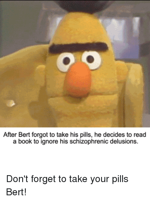 After Bert Forgot To Take His Pills He Decides To Read A