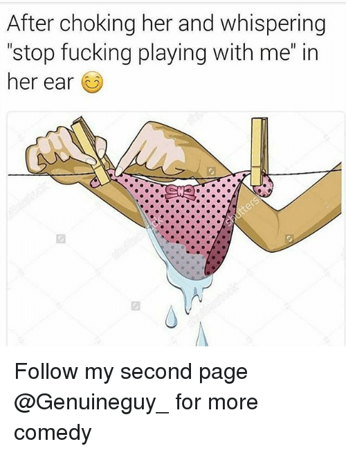 """Fucking, Memes, and Comedy: After choking her and whispering  """"stop fucking playing with me"""" in  her ear  図 Follow my second page @Genuineguy_ for more comedy"""
