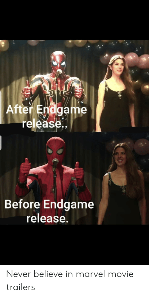 movie trailers: After Endgame  release.  Before Endgame  release. Never believe in marvel movie trailers