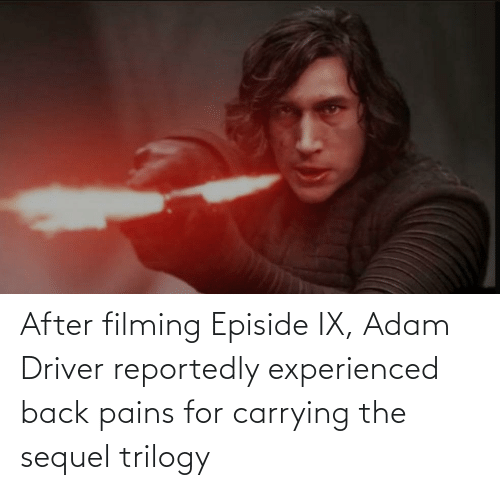 Adam Driver: After filming Episide IX, Adam Driver reportedly experienced back pains for carrying the sequel trilogy