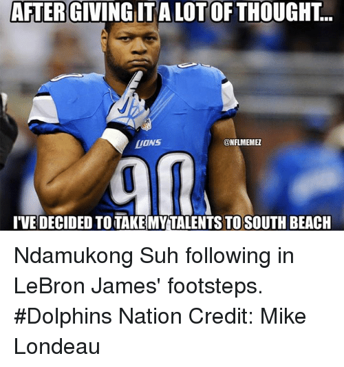 NFL: AFTER GIVING ITA LOTOF THOUGHT.  DONS  ONFLMEMEZ  IVE DECIDED TOTAKEMY TALENTS TOSOUTH BEACH Ndamukong Suh following in LeBron James' footsteps. #Dolphins Nation Credit: Mike Londeau