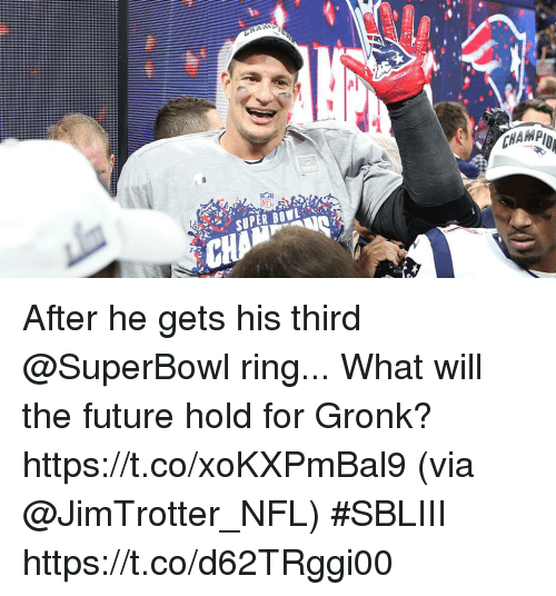 gronk: After he gets his third @SuperBowl ring...  What will the future hold for Gronk? https://t.co/xoKXPmBal9 (via @JimTrotter_NFL) #SBLIII https://t.co/d62TRggi00