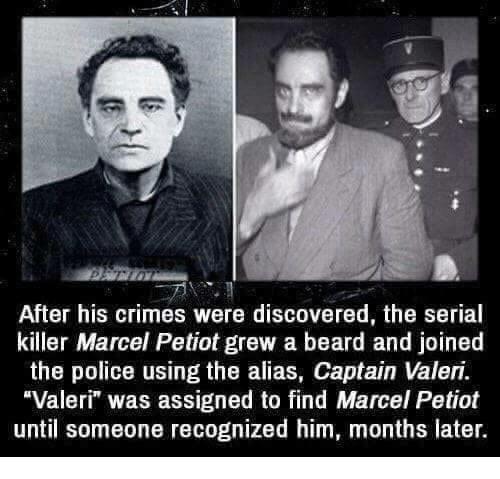 """alias: After his crimes were discovered, the serial  killer Marcel Petiot grew a beard and joined  the police using the alias, Captain Valeri.  Valeri"""" was assigned to find Marcel Petiot  until someone recognized him, months later."""