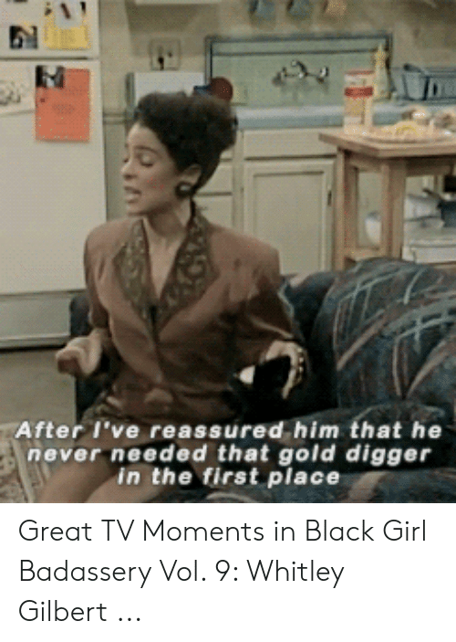 whitley gilbert: After I've reassured him that he  never needed that gold digger  In the first place Great TV Moments in Black Girl Badassery Vol. 9: Whitley Gilbert ...