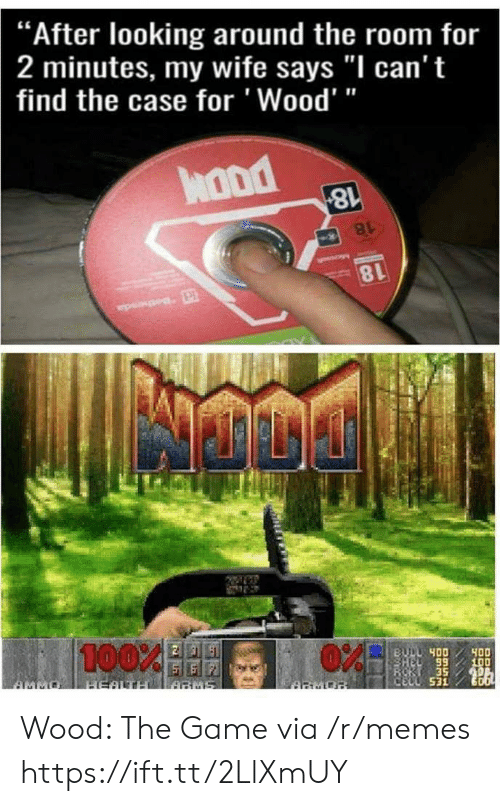"""looking-around: """"After looking around the room for  2 minutes, my wife says """"I can't  find the case for 'Wood'""""  hond  8l  100%  89  CELL 531 Wood: The Game via /r/memes https://ift.tt/2LlXmUY"""