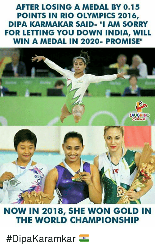 "Sorry, India, and World: AFTER LOSING A MEDAL BY 0.15  POINTS IN RIO OLYMPICS 2016,  DIPA KARMAKAR SAID- ""I AM SORRY  FOR LETTING YOU DOWN INDIA, WILL  WIN A MEDAL IN 2020- PROMISE""  LAUGHING  NOW IN 2018, SHE WON GOLD IN  THE WORLD CHAMPIONSHIP #DipaKaramkar 🇮🇳"
