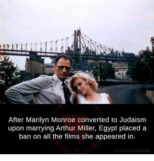 Arthur, Memes, and fb.com: After Marilyn Monroe converted to Judaism  upon marrying Arthur Miller, Egypt placed a  ban on all the films she appeared in.  fb.com/factsweir