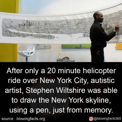 New York City: After only a 20 minute helicopter  ride over New York City, autistic  artist, Stephen Wiltshire was able  to draw the New York skyline,  using a pen, just from memory.  source blowingfacts.org  O@blowingfacts365