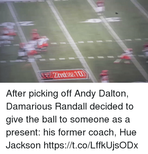 Andy Dalton: After picking off Andy Dalton, Damarious Randall decided to give the ball to someone as a present: his former coach, Hue Jackson https://t.co/LffkUjsODx