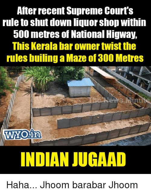 Memes, Supreme, and Supreme Court: After recent Supreme Court S  rule to shut down liquor shop within  500 metres of National Higway,  This Kerala bar owner twist the  rules builing aMaze of 300 Metres  WYOin  INDIAN JUGAAD Haha... Jhoom barabar Jhoom
