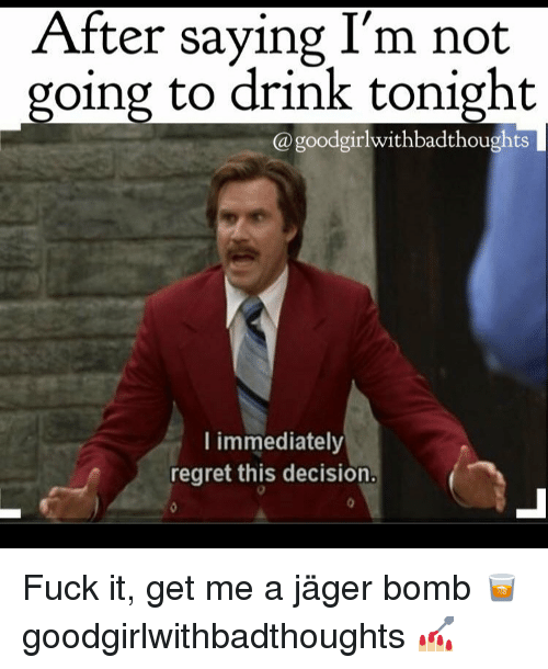 Immediate Regret: After saying I'm not  going to drink tonight  @goodgirlwithbadthoughts  I immediately  regret this decision. Fuck it, get me a jäger bomb 🥃 goodgirlwithbadthoughts 💅🏼