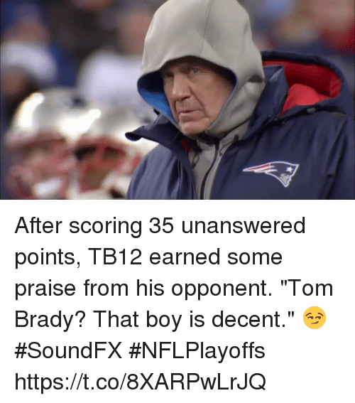"""Memes, Tom Brady, and Boy: After scoring 35 unanswered points, TB12 earned some praise from his opponent.  """"Tom Brady? That boy is decent."""" 😏  #SoundFX #NFLPlayoffs https://t.co/8XARPwLrJQ"""