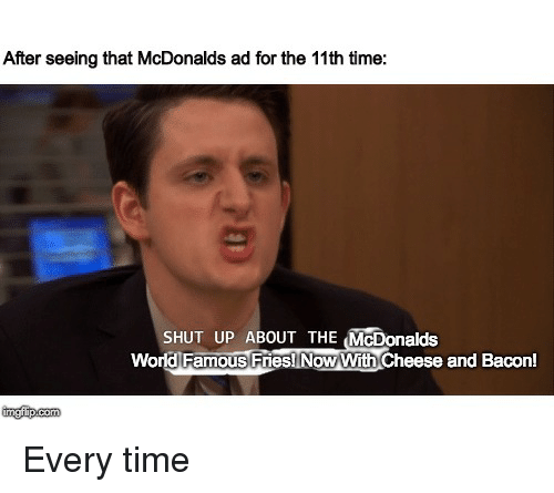 mcdonalds ad: After seeing that McDonalds ad for the 11th time:  SHUT UP ABOUT THE McDonalds  World Famous FriesNow With Cheese and Bacon!  imgip com