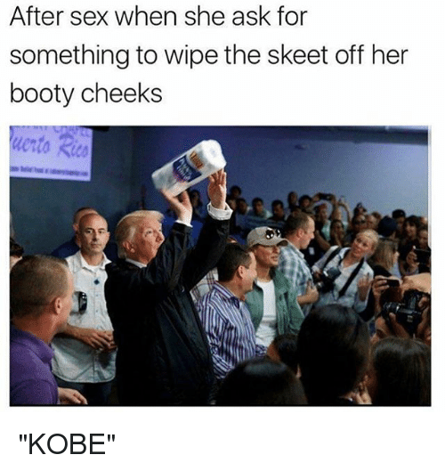 "Booty, Sex, and Kobe: After sex when she ask for  something to wipe the skeet off her  booty cheeks  erto Rica ""KOBE"""
